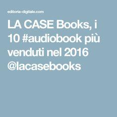 LA CASE Books, i 10 #audiobook più venduti nel 2016 @lacasebooks