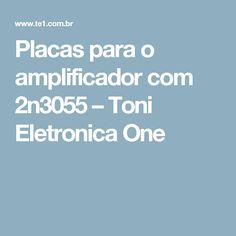 Placas para o amplificador com 2n3055 – Toni Eletronica One