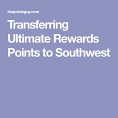 Transferring Ultimate Rewards Points to Southwest