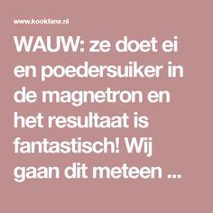 WAUW: ze doet ei en poedersuiker in de magnetron en het resultaat is fantastisch! Wij gaan dit meteen maken! - Pagina 2 van 2 - KookFans.nl