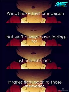 Anime quote. Actually makes me sad the LOML died 3 yrs ago, so all I have are pictures, a tombstone, and his family.