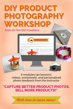 This product photography workshop is designed for those who capture photos of products they sell online. No expensive camera or equipment needed!