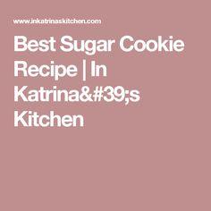 Best Sugar Cookie Recipe   In Katrina's Kitchen