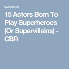 15 Actors Born To Play Superheroes (Or Supervillains) - CBR Cbr, Actors, Play, Actor