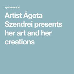 Artist Ágota Szendrei presents her art and her creations