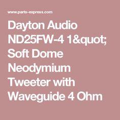 "Dayton Audio ND25FW-4 1"" Soft Dome Neodymium Tweeter with Waveguide 4 Ohm"