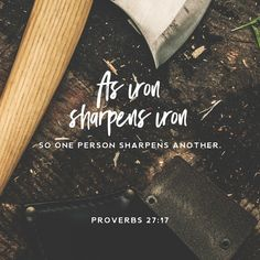 As iron sharpens iron, so one person sharpens another.