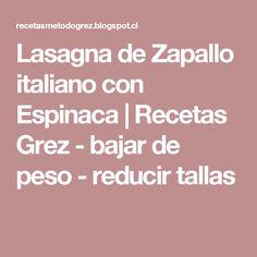 Lasagna de Zapallo italiano con Espinaca | Recetas Grez - bajar de peso - reducir tallas Paleo, Keto, Foods With Gluten, Tea Time, Food And Drink, Veggies, Health Fitness, Low Carb, Lunch