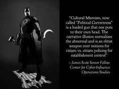 """""""#Cultural #Marxism , now called """"#PoliticalCorrectness"""" is a loaded gun that one puts to their own head. The #narrative #illusion normalizes the abnormal & is an elitist #weapon over #Minions for citizen policing for establishment #Control """"-James Scott #communism #socialism"""