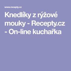 Knedlíky z rýžové mouky - Recepty.cz - On-line kuchařka