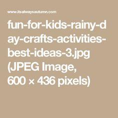 fun-for-kids-rainy-day-crafts-activities-best-ideas-3.jpg (JPEG Image, 600×436 pixels)