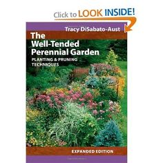 The Well-Tended Perennial Garden: Planting & Pruning Techniques Revised, Expanded Edition, Tracy DiSabato-Aust - A must have for gardeners