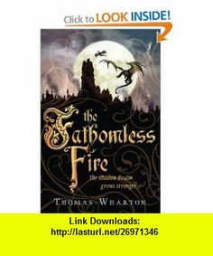 Fathomless Fire (Perilous Realms) (9781406312515) Thomas Wharton , ISBN-10: 1406312517  , ISBN-13: 978-1406312515 ,  , tutorials , pdf , ebook , torrent , downloads , rapidshare , filesonic , hotfile , megaupload , fileserve