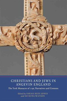 Christians and Jews in Angevin England: The York Massacre of 1190, Narratives and Contexts