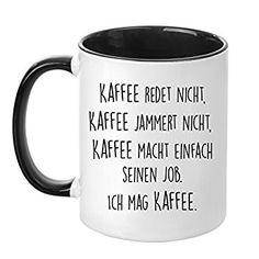Tasse mit Spruch - Kaffee jammert nicht - beidseitig bedruckt - Made in Germany - Kaffeetasse - lustig - Arbeit - Büro - Chef - Geschenk