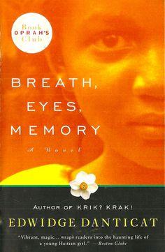 Breath, Eyes, Memory by Edwidge Danticat...One of my favorites