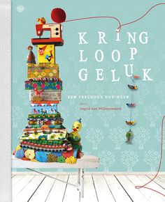 """Kringloop geluk"" Book by Ingrid Willenswaard from ""Ingthings"".Coming out 19 march.Can't wait!"