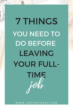 Want to take your business full-time? Here's 7 things you MUST do before you leave that 9-5 job.