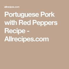 Portuguese Pork with Red Peppers Recipe - Allrecipes.com
