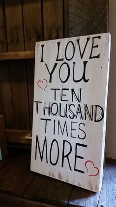 I love you 10,000 times more, hand painted on block wood by Wendy, Speaks Creations