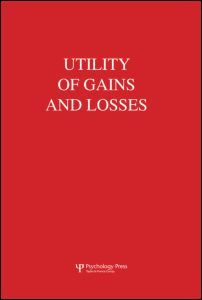 Utility of gains and losses : measurement, theoretical, and experimental approaches / R. Duncan Luce