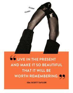 vive en el presente y haz que sea tan hermoso que valga la pena recordarlo