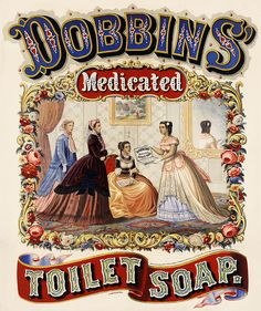 Dobbins' Medicated Toilet Soap // Lithograph by Jacob Haehnlen, Philadelphia, registered for copyright by J.B. Dobbins, 1 March 1869.