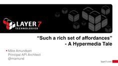 """Such a rich set of affordances"" - A Hypermedia Tale - Mike Amundse..."