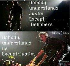 Nobody understands Justin's beliebers or Justin. This is forever beliebers & Justin