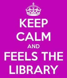 Keep calm and feels the library (Mantén la calma y siente la biblioteca). La biblioteca es una entidad viva, llena de energía y sensaciones. Disfrútala al máximo… y deja que la biblioteca disfrute al máximo contigo.