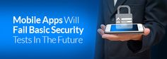 Appnotech reviews: Industry research claims, Mobile Apps Will Fail Basic Security Tests In The Future