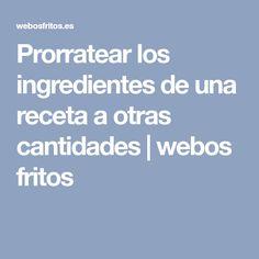Prorratear los ingredientes de una receta a otras cantidades | webos fritos