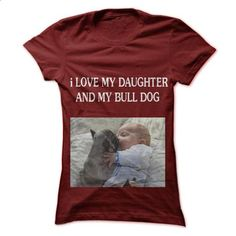 i LOVE MY DAUGHTER AND MY BULLDOG - hoodie women #hoodie #Tshirt