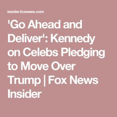 'Go Ahead and Deliver': Kennedy on Celebs Pledging to Move Over Trump | Fox News Insider