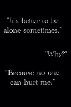Exactly, but I feel so lonely that it hurts