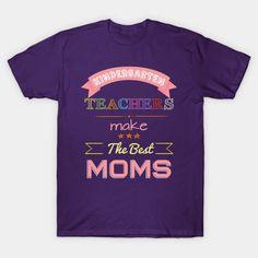 Kindergarten Teachers Make the Best Moms T-shirt – Ronole