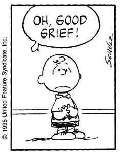 """Oh, Good Grief!"" Classic Charlie Brown."