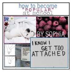 """""""how to become """"popular"""" at school ♡ sophia"""" by orphic-tips ❤ liked on Polyvore featuring art, scactuseg and joodysmuffins"""