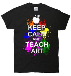 Keep Calm And Teach Art Humor TShirt by FastTees on Etsy