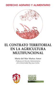 El contrato territorial en la agricultura multifuncional / María del Mar Muñoz Amor. - 2017