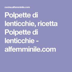 Polpette di lenticchie, ricetta Polpette di lenticchie - alfemminile.com