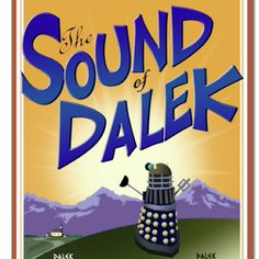 The hills are alive with the sound of Dalek! (But I highly believe they will be exterminated soon enough)