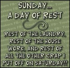 Sunday a day of rest quotes quote funny quotes days of the week sunday sunday quotes sunday humor Sunday Humor, Sunday Quotes Funny, Funny Quotes, Funny Sunday, Happy Sunday, Weekend Humor, Rest Quotes, Quotes To Live By, Life Quotes