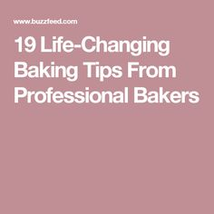19 Life-Changing Baking Tips From Professional Bakers