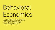 REPORT: Behavioral Economics - Applying Behavioural Economics and Cognitive Psychology to the Design Process.  by Artefact.