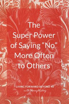 """The Super-Power of Saying """"No"""" More Often to Others - Living Forward Beyond 40"""