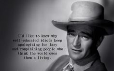 john wayne quotes | Graphic Quotes: John Wayne on Well-Educated Idiots | Independent Film ...