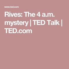 Rives: The  4 a.m. mystery | TED Talk | TED.com