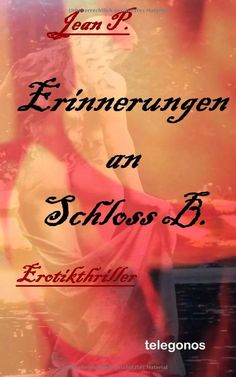 Erinnerungen an Schloss B.: Erotik-Thriller: Amazon.de: Jean P.: Bücher