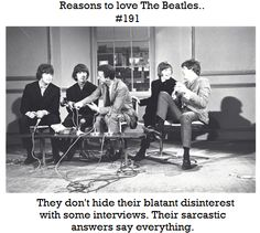 Reasons to love The Beatles #191 They don't hide they blatant disinterest with some interviews. Their sarcastic answers say everything.